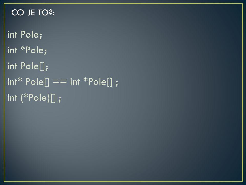 CO JE TO : int Pole; int *Pole; int Pole[]; int* Pole[] == int *Pole[] ; int (*Pole)[] ;